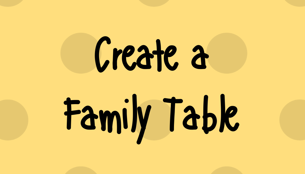 Create a Family Table